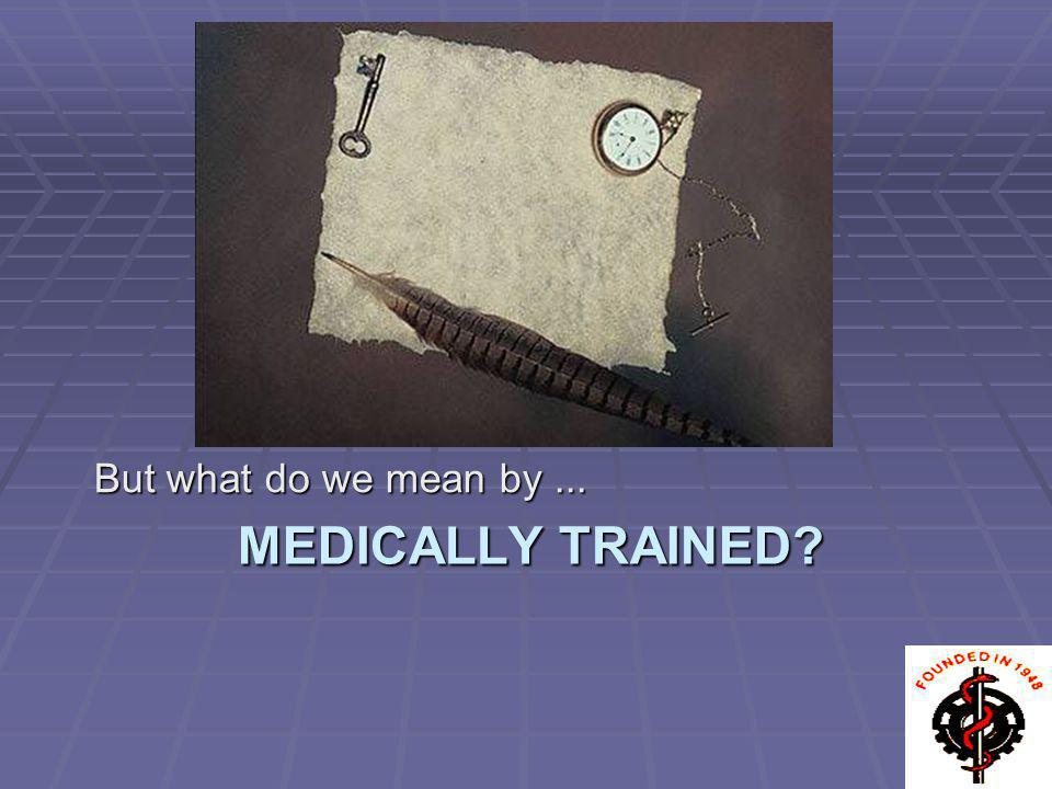 But what do we mean by ... Medically Trained