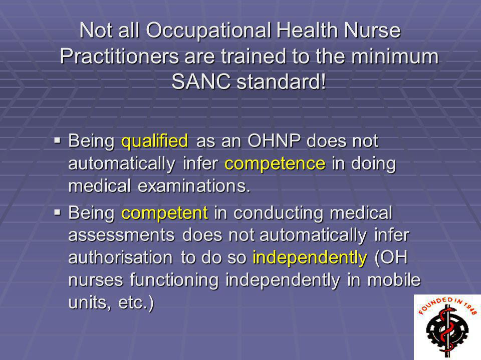 Not all Occupational Health Nurse Practitioners are trained to the minimum SANC standard!