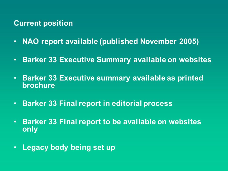Current position NAO report available (published November 2005) Barker 33 Executive Summary available on websites.