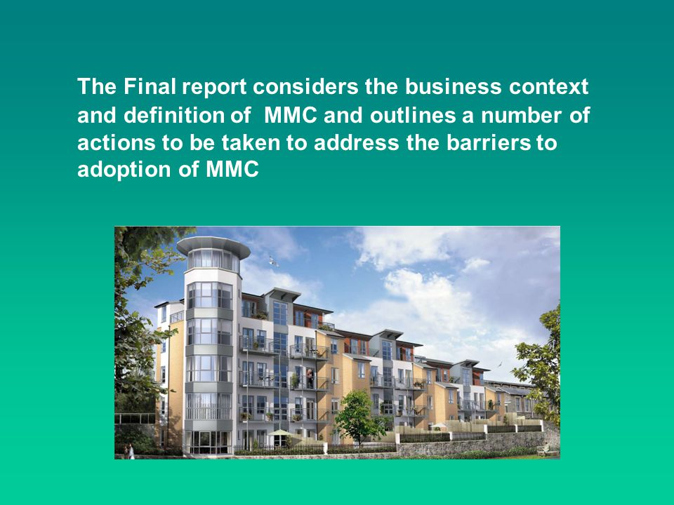 The Final report considers the business context and definition of MMC and outlines a number of actions to be taken to address the barriers to adoption of MMC