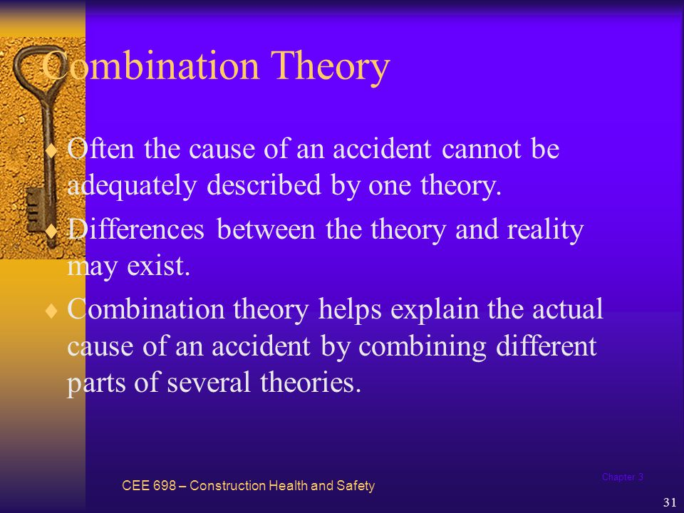 Combination Theory Often the cause of an accident cannot be adequately described by one theory.