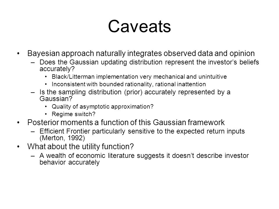 Caveats Bayesian approach naturally integrates observed data and opinion.