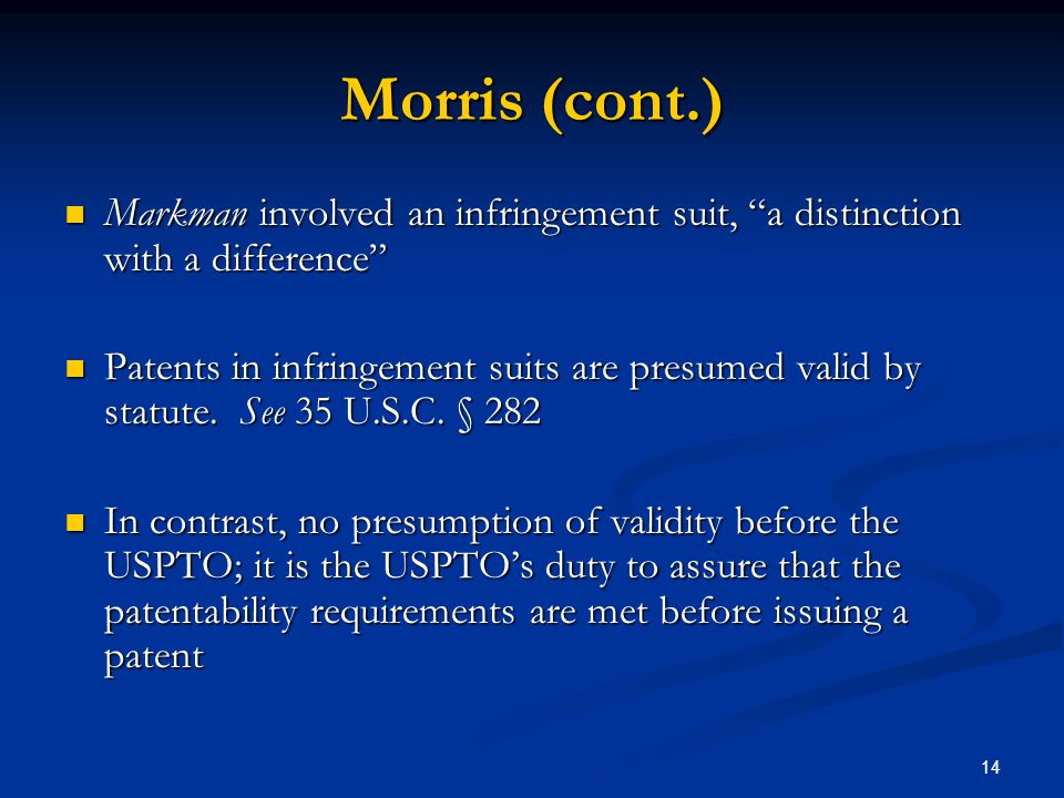 Morris (cont.) Markman involved an infringement suit, a distinction with a difference