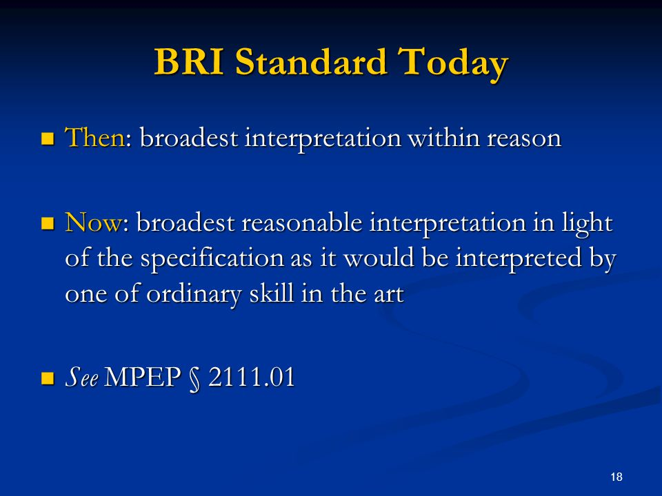 BRI Standard Today Then: broadest interpretation within reason