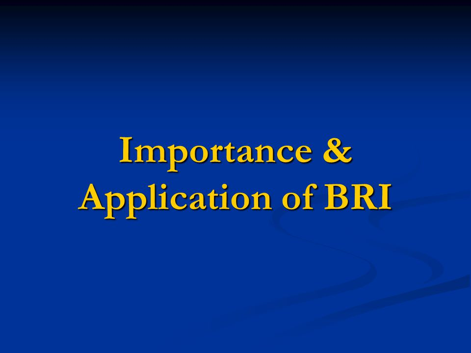 Importance & Application of BRI