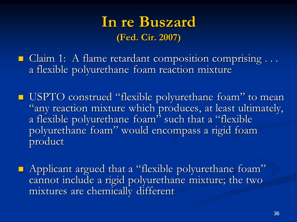 In re Buszard (Fed. Cir. 2007) Claim 1: A flame retardant composition comprising . . . a flexible polyurethane foam reaction mixture.