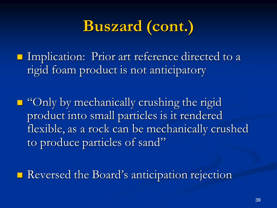 Buszard (cont.) Implication: Prior art reference directed to a rigid foam product is not anticipatory.