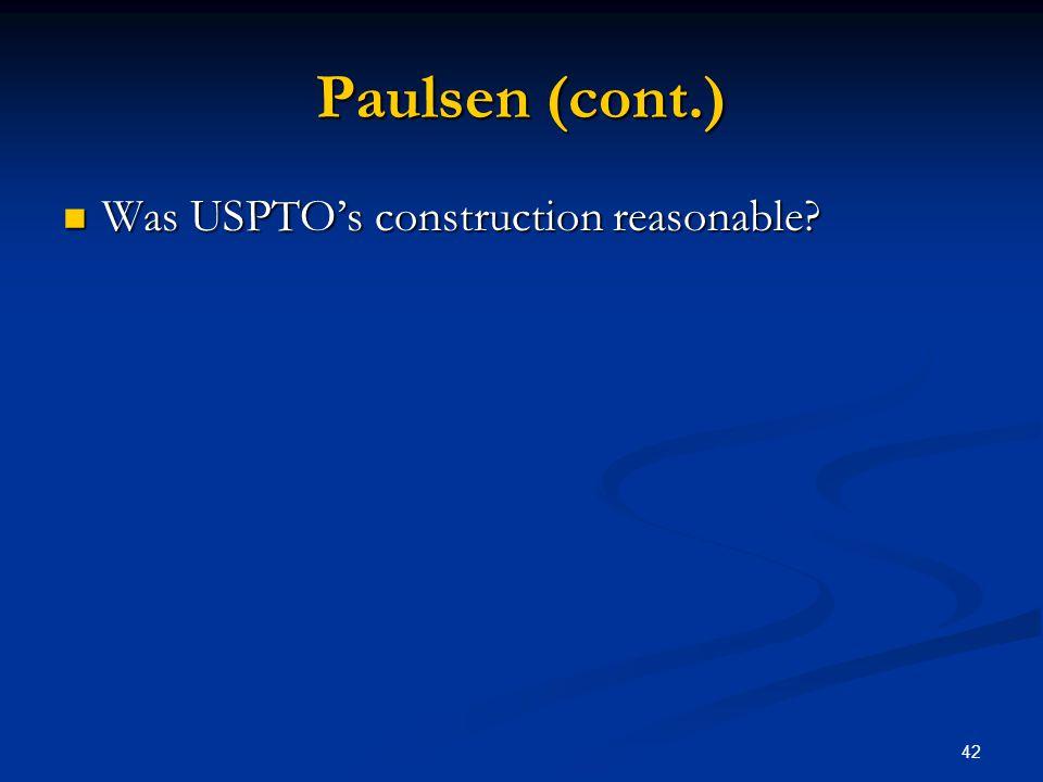 Paulsen (cont.) Was USPTO's construction reasonable
