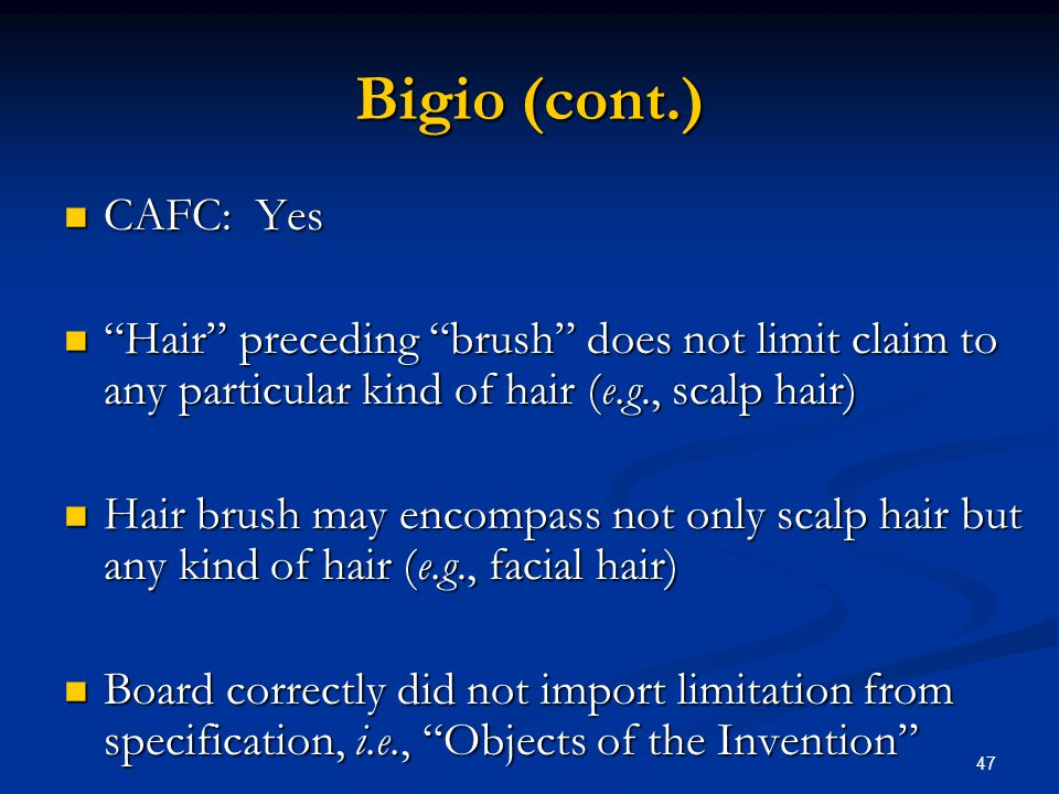 Bigio (cont.) CAFC: Yes. Hair preceding brush does not limit claim to any particular kind of hair (e.g., scalp hair)