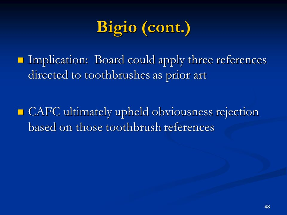Bigio (cont.) Implication: Board could apply three references directed to toothbrushes as prior art.