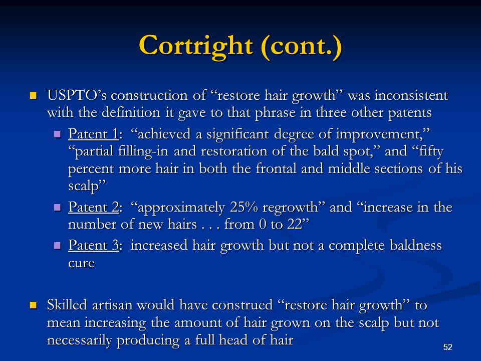 Cortright (cont.) USPTO's construction of restore hair growth was inconsistent with the definition it gave to that phrase in three other patents.