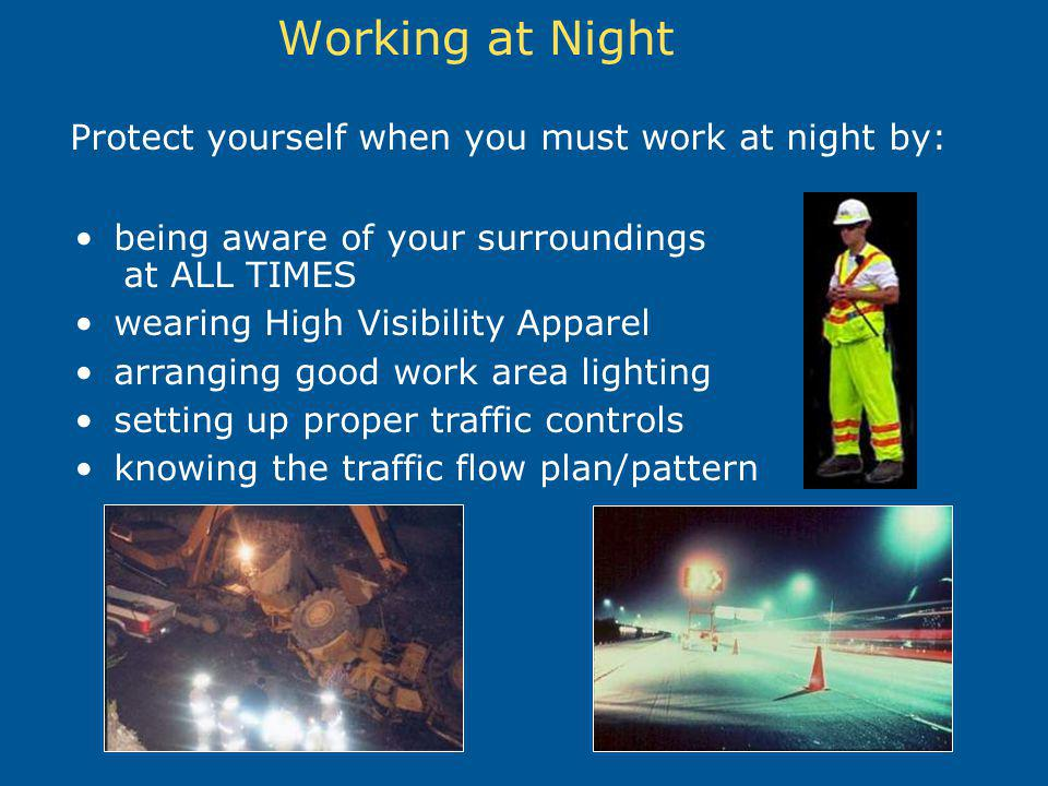 Working at Night Protect yourself when you must work at night by: