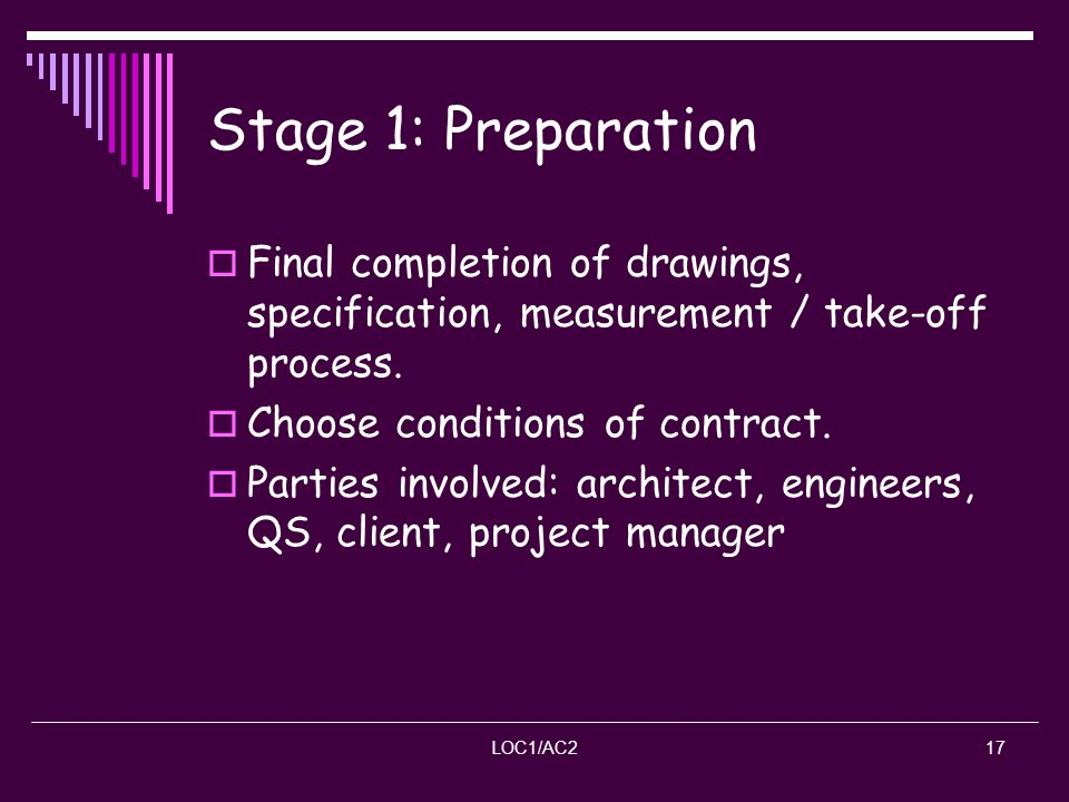 Stage 1: Preparation Final completion of drawings, specification, measurement / take-off process. Choose conditions of contract.