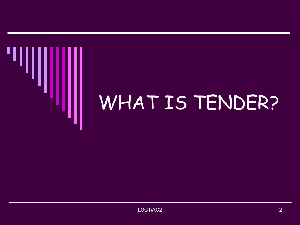 WHAT IS TENDER LOC1/AC2