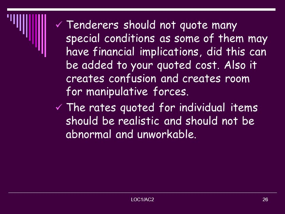 Tenderers should not quote many special conditions as some of them may have financial implications, did this can be added to your quoted cost. Also it creates confusion and creates room for manipulative forces.