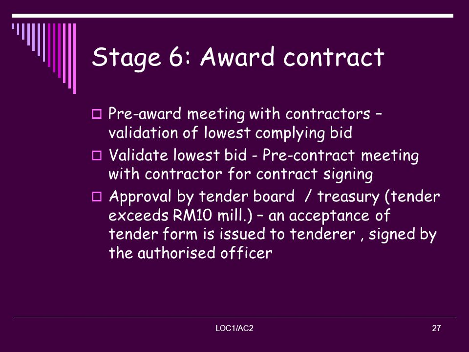 Stage 6: Award contract Pre-award meeting with contractors – validation of lowest complying bid.