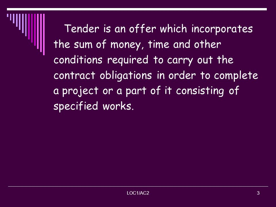 Tender is an offer which incorporates the sum of money, time and other