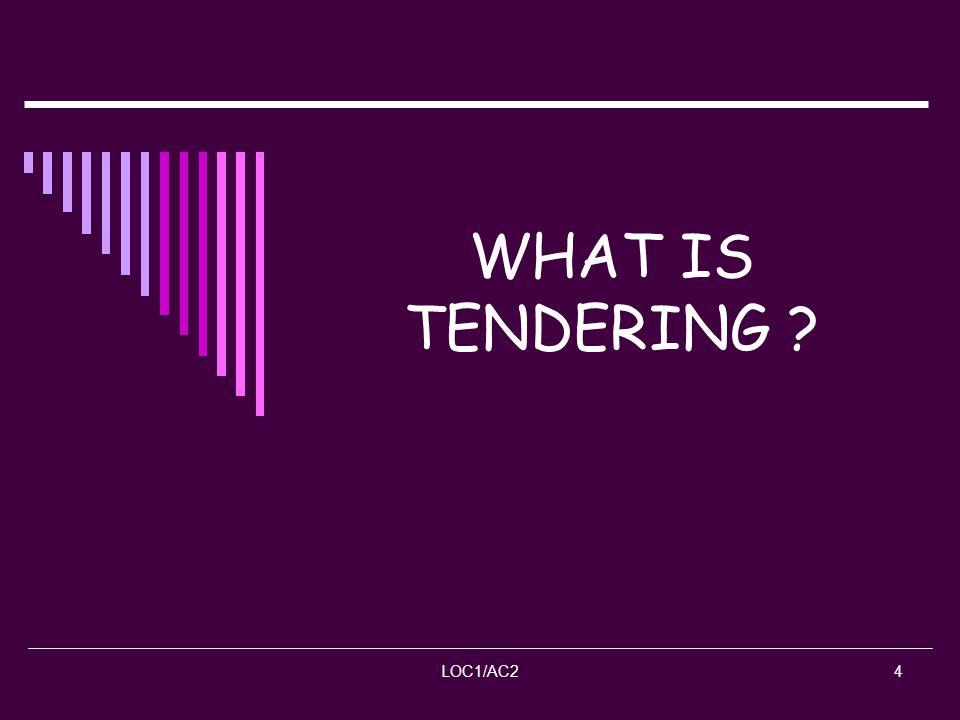 WHAT IS TENDERING LOC1/AC2