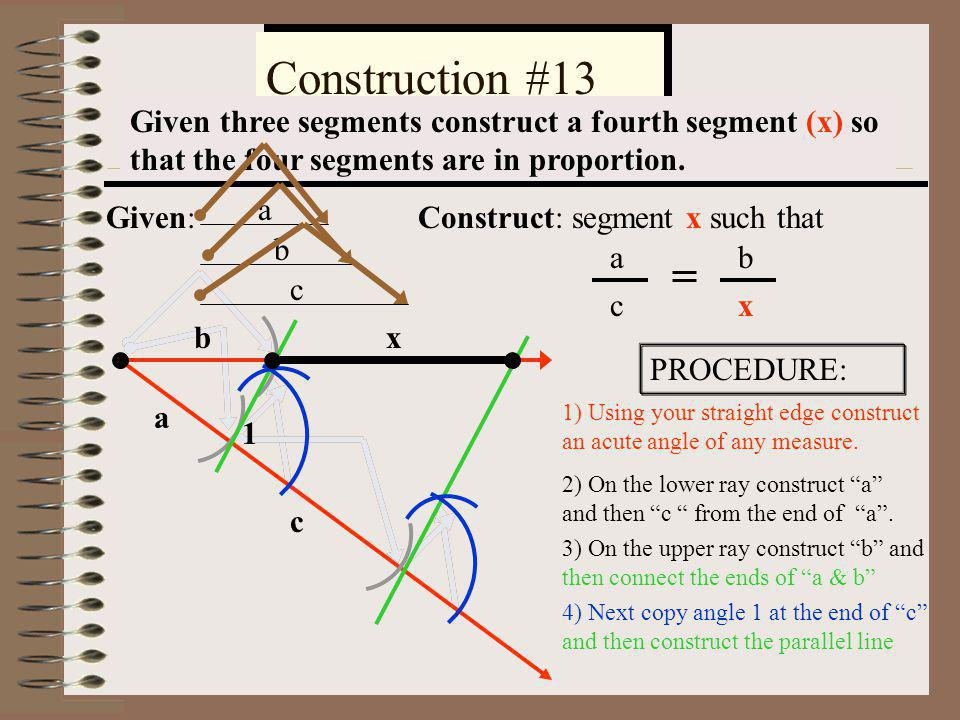 Construction #13 Given three segments construct a fourth segment (x) so that the four segments are in proportion.