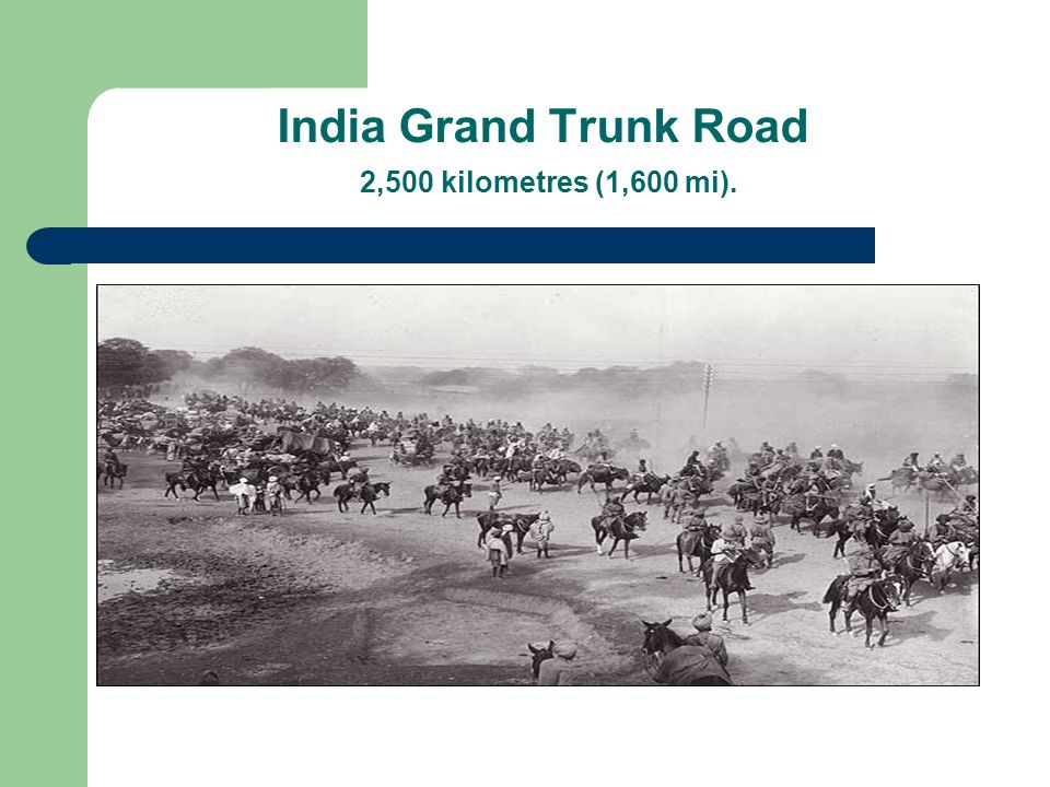 India Grand Trunk Road 2,500 kilometres (1,600 mi).