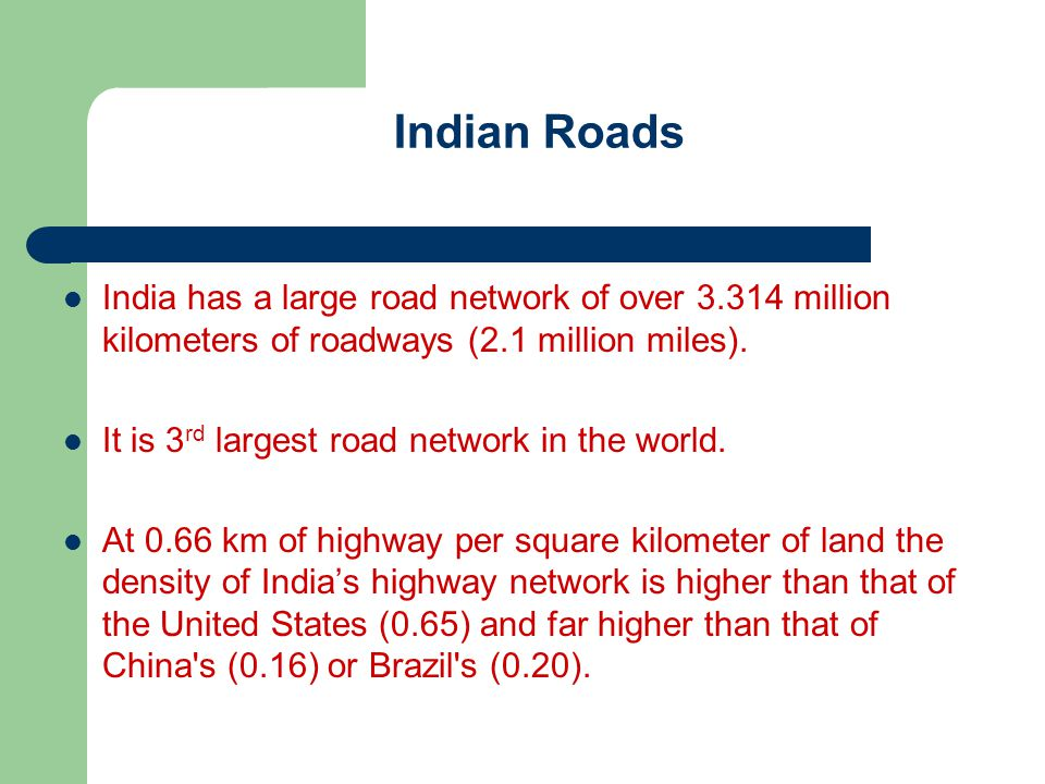 Indian Roads India has a large road network of over 3.314 million kilometers of roadways (2.1 million miles).
