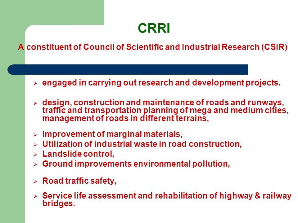 CRRI A constituent of Council of Scientific and Industrial Research (CSIR) engaged in carrying out research and development projects.