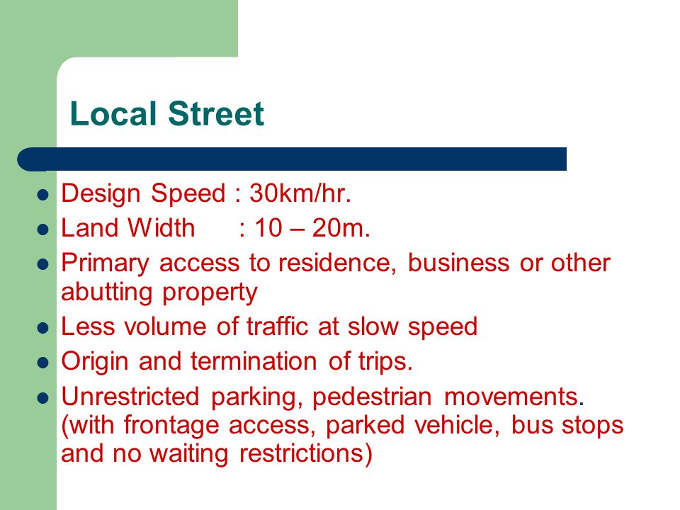 Local Street Design Speed : 30km/hr. Land Width : 10 – 20m.