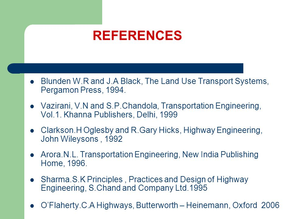 REFERENCES Blunden W.R and J.A Black, The Land Use Transport Systems, Pergamon Press, 1994.