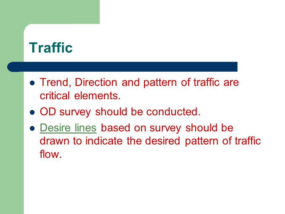 Traffic Trend, Direction and pattern of traffic are critical elements.