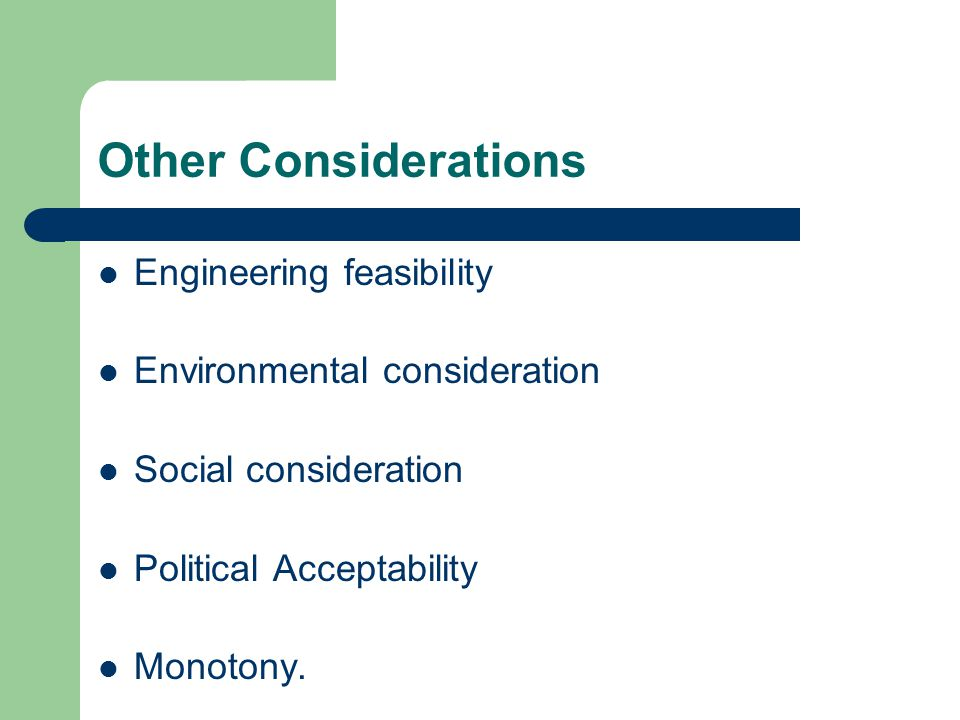 Other Considerations Engineering feasibility