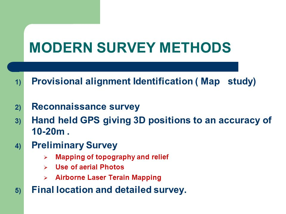MODERN SURVEY METHODS Provisional alignment Identification ( Map study) Reconnaissance survey.