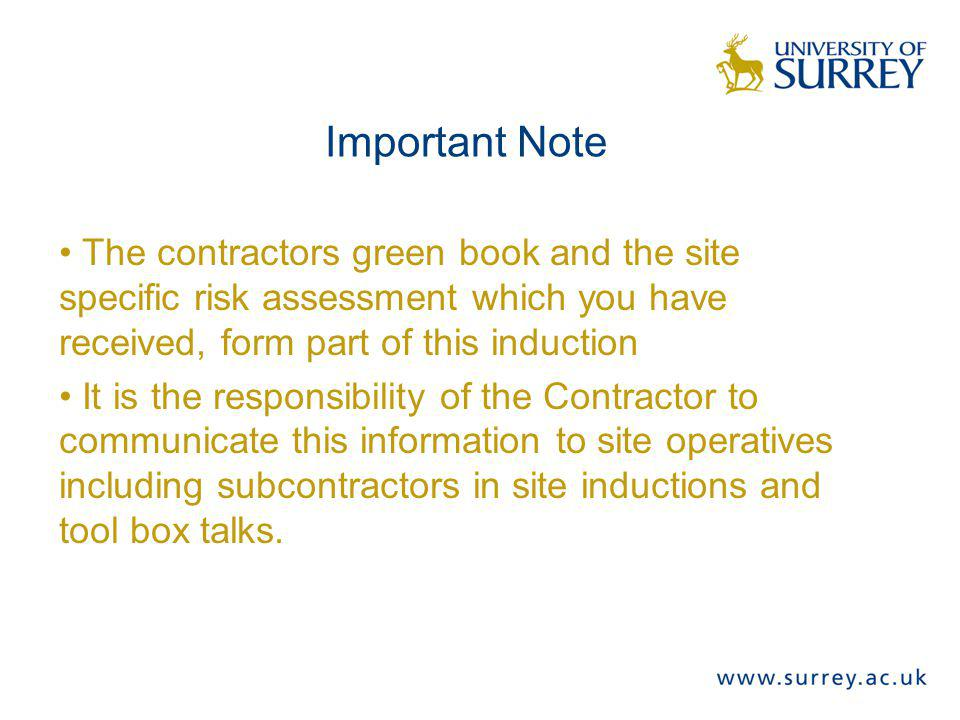 Important Note The contractors green book and the site specific risk assessment which you have received, form part of this induction.