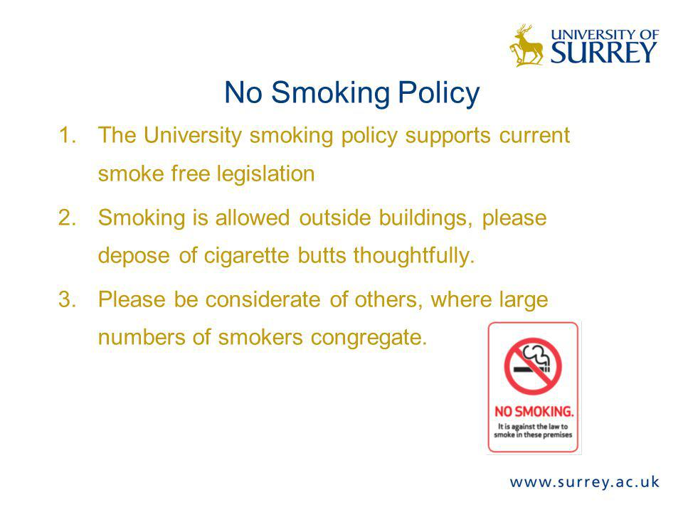 No Smoking Policy The University smoking policy supports current smoke free legislation.