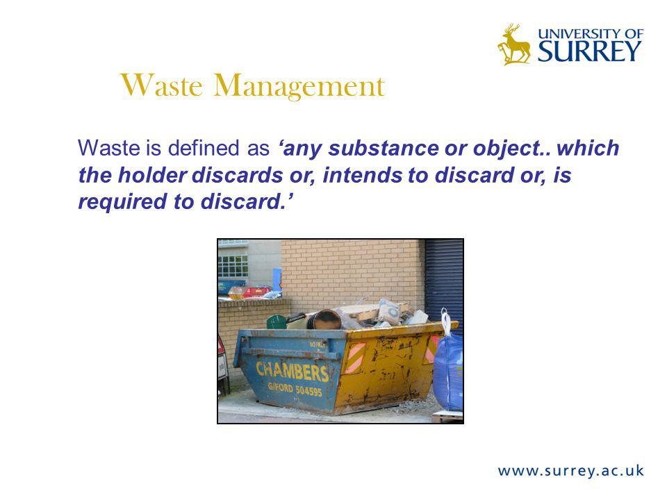 Waste Management Waste is defined as 'any substance or object..