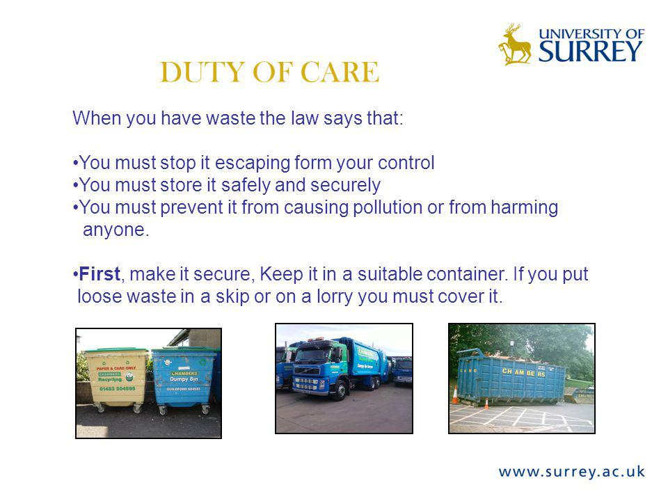 DUTY OF CARE When you have waste the law says that: