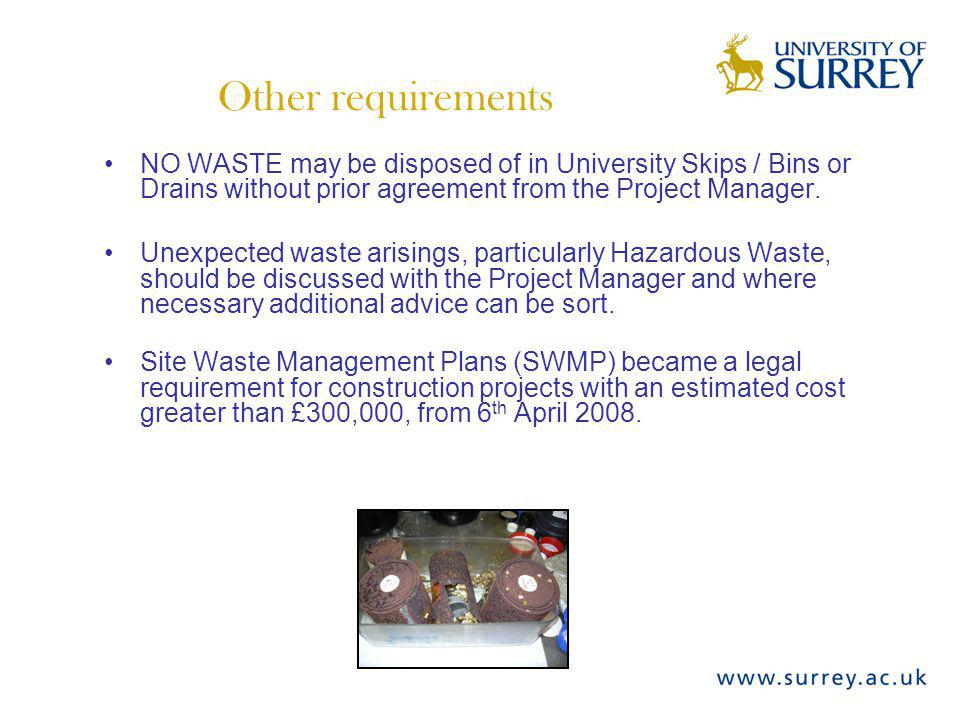 Other requirements NO WASTE may be disposed of in University Skips / Bins or Drains without prior agreement from the Project Manager.