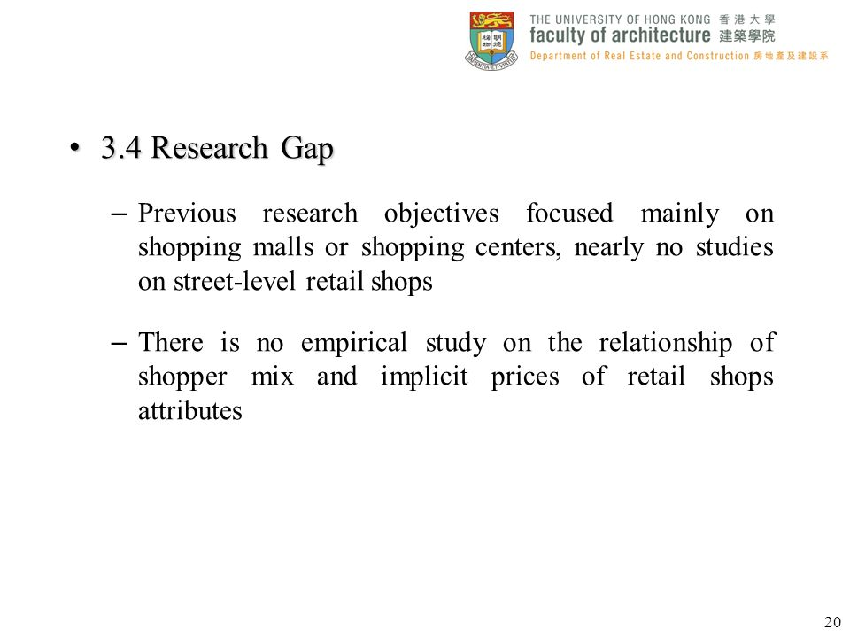 3.4 Research Gap Previous research objectives focused mainly on shopping malls or shopping centers, nearly no studies on street-level retail shops.