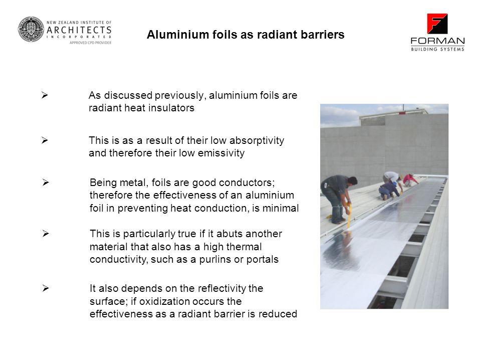 As discussed previously, aluminium foils are radiant heat insulators