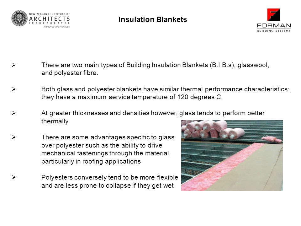 Insulation Blankets There are two main types of Building Insulation Blankets (B.I.B.s); glasswool, and polyester fibre.