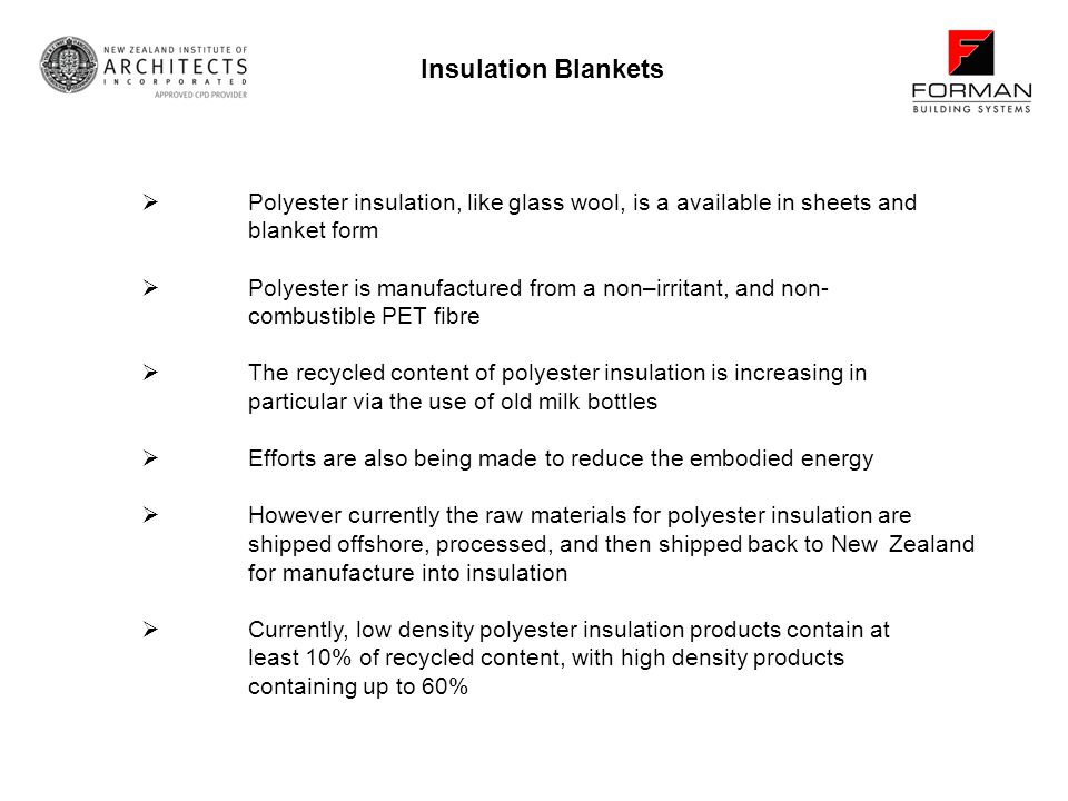 Insulation Blankets Polyester insulation, like glass wool, is a available in sheets and blanket form.