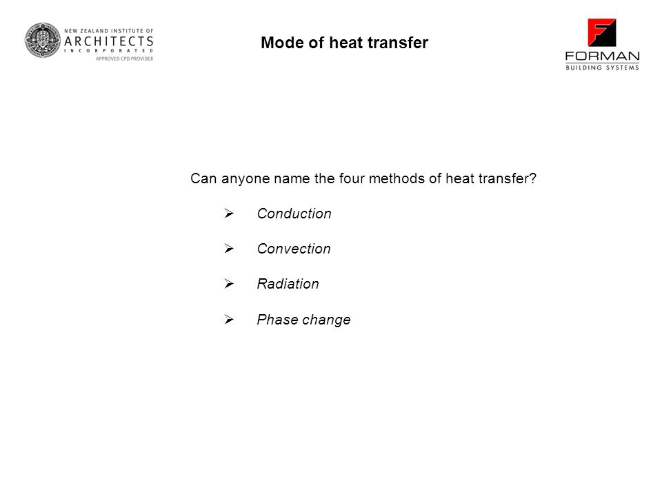 Mode of heat transfer Can anyone name the four methods of heat transfer Conduction. Convection. Radiation.