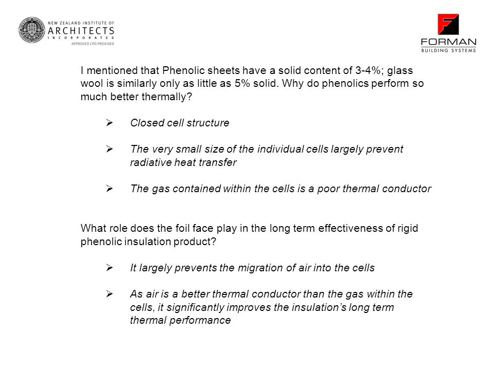I mentioned that Phenolic sheets have a solid content of 3-4%; glass wool is similarly only as little as 5% solid. Why do phenolics perform so much better thermally