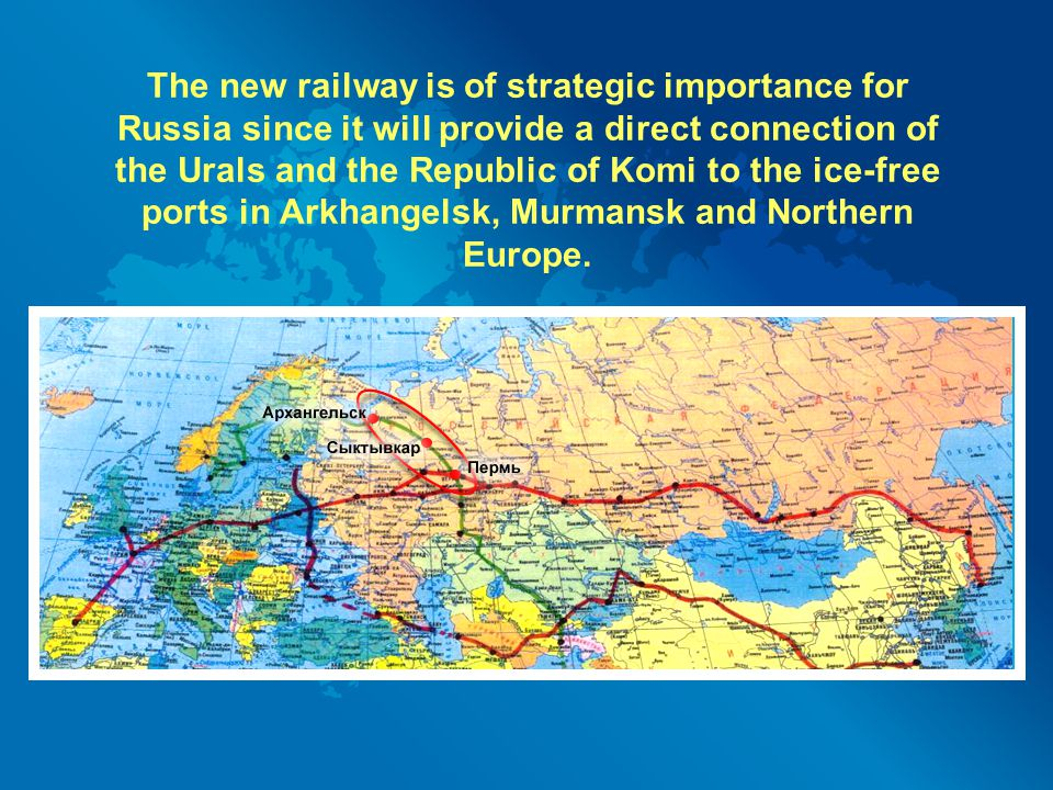 The new railway is of strategic importance for Russia since it will provide a direct connection of the Urals and the Republic of Komi to the ice-free ports in Arkhangelsk, Murmansk and Northern Europe.
