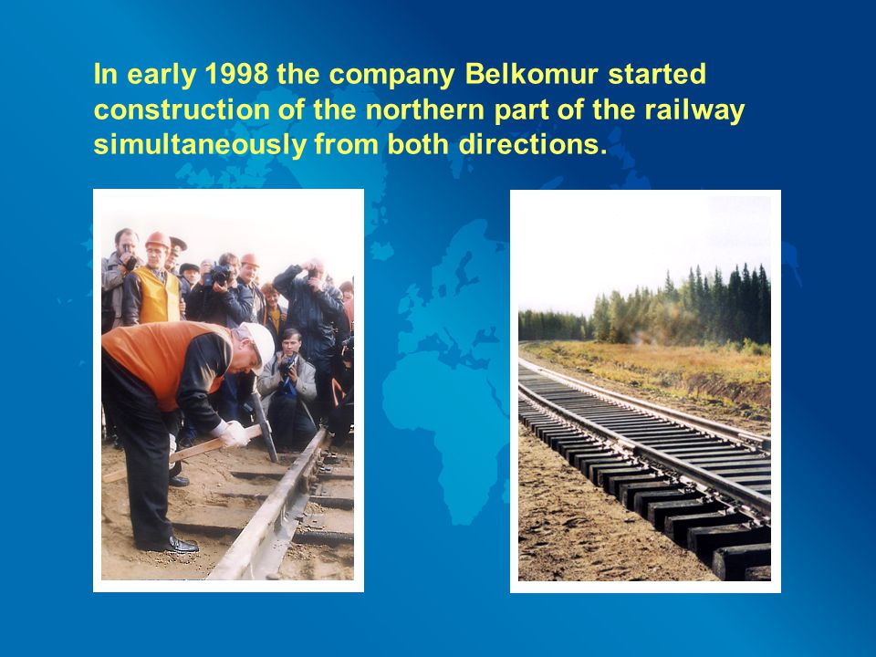In early 1998 the company Belkomur started construction of the northern part of the railway simultaneously from both directions.