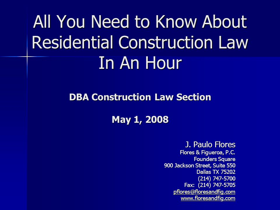 All You Need to Know About Residential Construction Law In An Hour DBA Construction Law Section May 1, 2008
