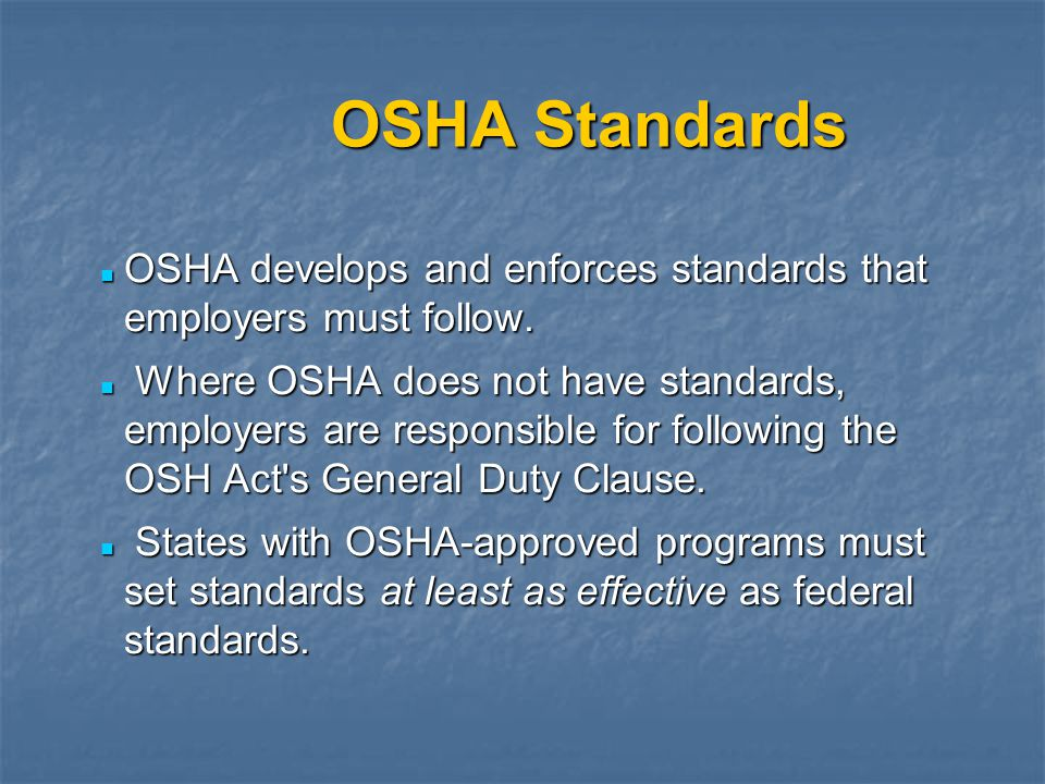 OSHA Standards OSHA develops and enforces standards that employers must follow.
