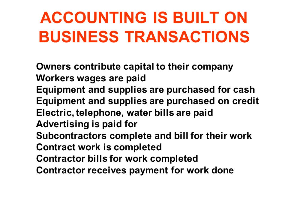 ACCOUNTING IS BUILT ON BUSINESS TRANSACTIONS