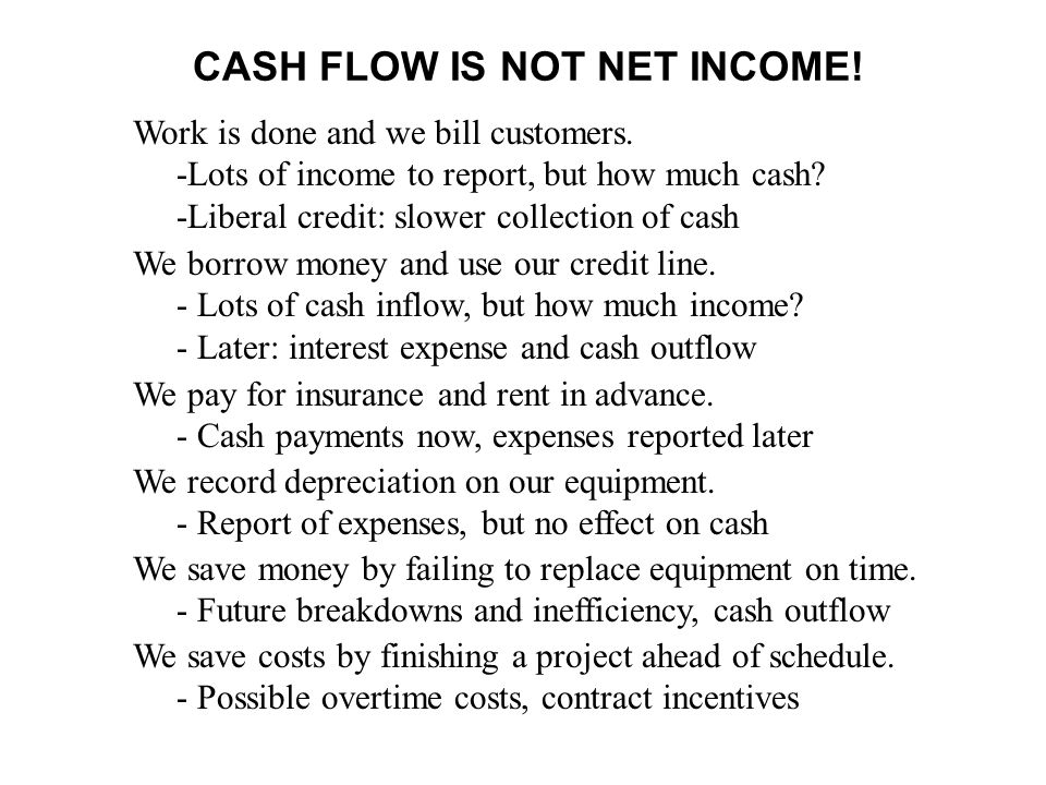 CASH FLOW IS NOT NET INCOME!