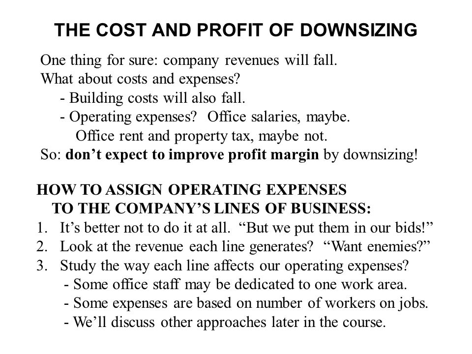 THE COST AND PROFIT OF DOWNSIZING