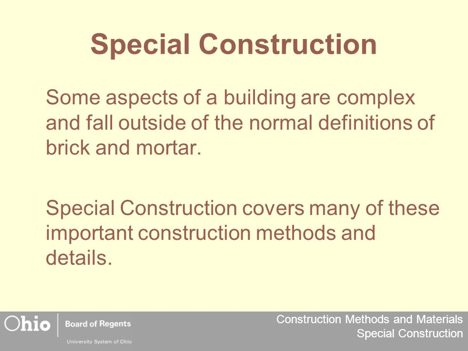 Special Construction Some aspects of a building are complex and fall outside of the normal definitions of brick and mortar.